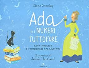 Ada e i numeri tuttofare. Lady Lovelace e l'invenzione del computer