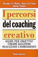 I percorsi del coaching creativo. Agire per obiettivi creare soluzioni realizzare cambiamenti