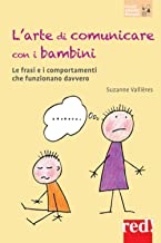 L'arte di comunicare con i bambini. Le frasi e i comportamenti che funzionano davvero
