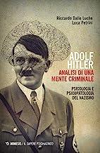 Adolf Hitler: analisi di una mente criminale. Psicologia e psicopatologia del nazismo. Ediz. ampliata
