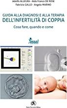 Guida alla diagnosi e alla terapia dell'infertilità di coppia. Cosa fare, quando e come