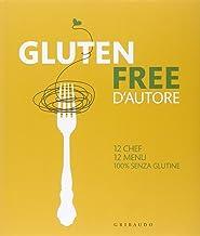 Gluten free d'autore. 12 chef, 12 menu, 100% senza glutine. Ediz. italiana e inglese