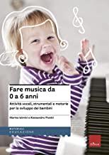 Fare musica da 0 a 6 anni. Attività vocali, strumentali e motorie per lo sviluppo dei bambini. Con CD-Audio