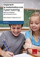 Imparare la matematica con il peer tutoring. Attività e materiali per la scuola primaria