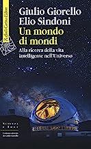 Un mondo di mondi. Alla ricerca della vita intelligente nell'Universo