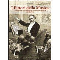 I pittori della musica. Cento anni di stampa musicale negli spartiti illustrati (1840-1940)