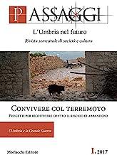 Passaggi. L'Umbria nel futuro. Rivista semestrale di società e cultura. Convivere col terremoto. Progetti per ricostruire contro il rischio di abbandono (2017) (Vol. 1)