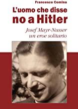 L'uomo che disse no a Hitler. Josef Mayr-Nusser un eroe solitario. Nuova ediz.