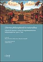 Libertas philosphandi in naturalibus. Libertà di ricerca e criteri di regolamentazione istituzionale tra '500 e '700