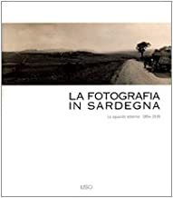 La fotografia in Sardegna. Lo sguardo esterno 1854-1939. Ediz. illustrata