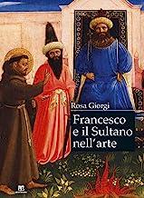 Francesco e il sultano nell'arte. Ediz. a colori