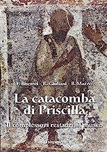 La catacomba di Priscilla. Il complesso, i restauri, il museo
