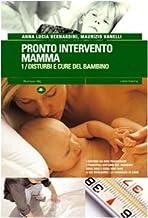 Pronto intervento mamma. Disturbi e cure del bambino (Vol. 1)