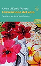 L'invenzione del volo. Centoventi poesie da Santo Domingo. Testo spagnolo a fronte. Ediz. ampliata
