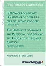 I Pélrinages communes, i Pardouns de Acre e la crisi del regno crociato. Storia e testi. Ediz. italiana e inglese