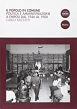 Il popolo in comune. Politica e amministrazione a Empoli dal 1946 al 1980