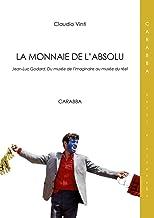 La monnaie de l'absolu. Jean-Luc Godard. Du musée de l'imaginarie au musée du réel