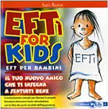 EFTì for kids. EFT per bambini. Il tuo nuovo amico che ti insegna a sentirti bene. Ediz. illustrata