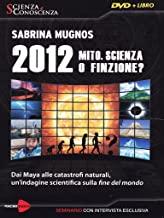 2012 Mito, scienza o finzione? Dai Maya alle catastrofi naturali, un'indagine scientifica sulla fine del mondo. Con DVD
