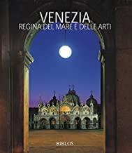Venezia. La regina del mare e delle arti. Ediz. italiana e inglese