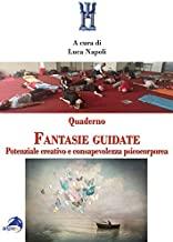 Quaderno fantasie guidate. Potenziale creativo e consapevolezza psicocorporea