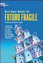 Futuro fragile. I giovani e il lavoro, la casa, la scuola, il denaro. Dal disagio alle possibili soluzioni