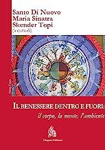 Il benessere dentro e fuori: il corpo, la mente, l'ambiente. Ediz. italiana e inglese