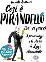 Così è Pirandello (se vi pare). I personaggi e le storie di Luigi Pirandello