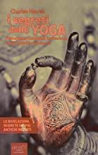 I segreti dello yoga. Pranayama, Kundalini, levitazione, corpo astrale, vita eterna. Con e-book