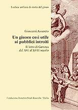 Un giuoco così utile ai pubblici introiti. Il lotto di Genova dal XVI al XVIII secolo