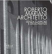 Roberto Mariani architetto. Senza clamore e dissonanze. Ediz. illustrata: 1