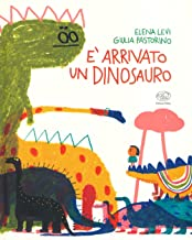 È arrivato un dinosauro. Ediz. a colori