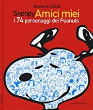 Snoopy amici miei. I 74 personaggi dei Peanuts