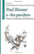 Paul Ricoeur e «les proches»: Vivere e raccontare il Novecento