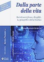 Dalla parte della vita: Società complessa e fragilità. La prospettiva della bioetica. Seconda edizione riveduta e ampliata
