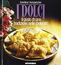 I dolci. Il gusto di una tradizione nelle Dolomiti. Ediz. ridotta