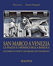 San Marco a Venezia. La piazza e i mosaici della basilica-San Marco in Venice. The Square and the mosaics. Ediz. bilingue