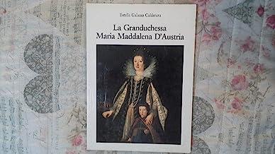 GRANDUCHESSA MARIA MADDALENA D'AUSTRIA