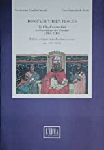 Boniface VIII en procès. Articles d'accusation et deposition des témoins (1303-1311)