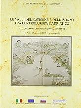 Le valli del Natisone e dell'Isonzo tra centro Europa e Adriatico. Atti del Convegno internazionale di studi (S. Pietro al Natisone, 15-16 settembre 2006)