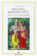 Sessualità, religioni e sette. Amore e sesso nei culti mondiali