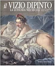 Il vizio dipinto. La lussuria nei secoli. Ediz. illustrata