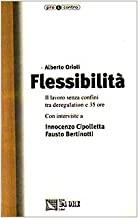 Flessibilità. Il lavoro senza confini tra deregulation e 35 ore. Con interviste a Innocenzo Cipolletta e Fausto Bertinotti