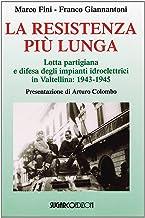 La resistenza più lunga. Lotta partigiana e difesa degli impianti idroelettrici in Valtellina: 1943-1945