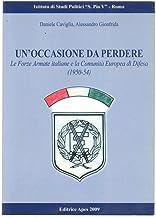 Un'occasione da perdere. Le forze armate italiane e la Comunità europea di difesa (1950-1954)