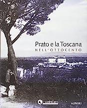 Prato e la Toscana nell'Ottocento. Ediz. illustrata
