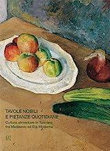 Tavole nobili e pietanze quotidiane. Cultura alimentare in Toscana tra Medioevo ed Età Moderna