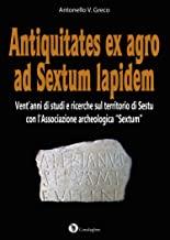 Antiquitates ex agro ad Sextum lapidem. Vent'anni di studi e ricerche sul territorio di Sestu con l'Associazione archeologica «Sextum»