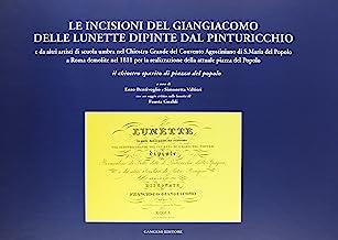 Le incisioni del Giangiacomo delle Lunette dipinte dal Pinturicchio. Il chiostro sparito di piazza del Popolo (rist. anast. 1820)