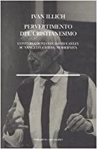 Pervertimento del cristianesimo. Conversazioni con David Cayley su Vangelo, chiesa, modernità